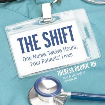 Shift: One Nurse, Twelve Hours, Four Patients' Lives, Theresa Brown, RN