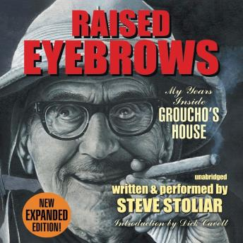 Raised Eyebrows, Expanded Edition: My Years inside Groucho's House, Steve Stoliar