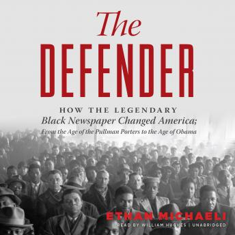 Defender: How the Legendary Black Newspaper Changed America; From the Age of the Pullman Porters to the Age of Obama, Ethan Michaeli