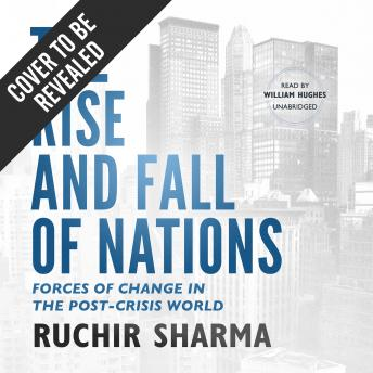Rise and Fall of Nations: The True Story of a Violent Death, a Trial, and the Fight over Controlling Nature, Ruchir Sharma