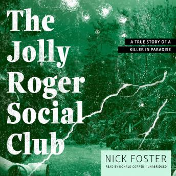 Jolly Roger Social Club: A True Story of a Killer in Paradise, Nick Foster