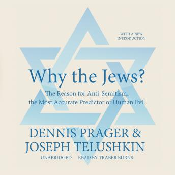 Download Why the Jews?: The Reason for Anti-Semitism, the Most Accurate Predictor of Human Evil by Dennis Prager, Joseph Telushkin
