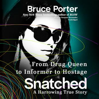Snatched: From Drug Queen to Informer to Hostage-a Harrowing True Story, Audio book by Bruce Porter