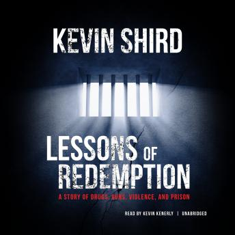 Lessons of Redemption: A Story of Drugs, Guns, Violence, and Prison, Kevin Shird