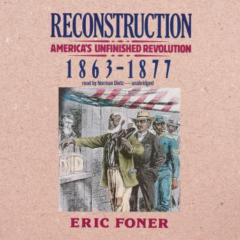 Reconstruction: America's Unfinished Revolution, 1863–1877, Eric Foner
