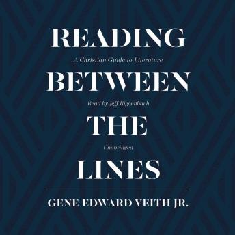 Reading between the Lines: A Christian Guide to Literature, Gene Edward Veith Jr
