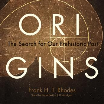 Origins: The Search for Our Prehistoric Past, Frank H. T. Rhodes