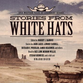 Stories from White Hats: Epic Western Tales of Legendary Heroes, Various Authors