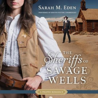 The Sheriffs of Savage Wells: A Proper Romance, Sarah M. Eden