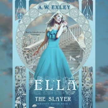 Ella, The Slayer: Serenity House, Book 1, A. W. Exley