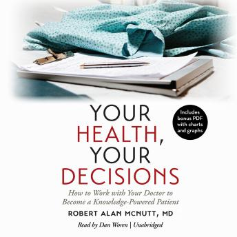 Download Your Health, Your Decisions: How to Work with Your Doctor to Become a Knowledge-Powered Patient by Robert Alan McNutt MD