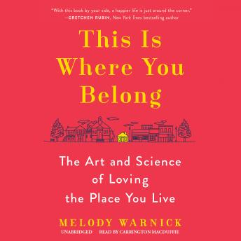 This Is Where You Belong: The Art and Science of Loving the Place You Live, Melody Warnick