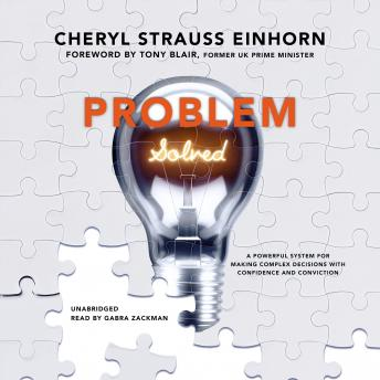 Problem Solved: A Powerful System for Making Complex Decisions with Confidence and Conviction, Cheryl Strauss Einhorn