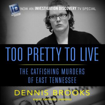 Download Too Pretty to Live: The Catfishing Murders of East Tennessee by Dennis Brooks