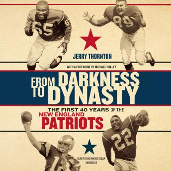 From Darkness to Dynasty: The First 40 Years of the New England Patriots, Jerry Thornton