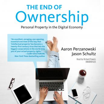 End of Ownership: Personal Property in the Digital Economy, Jason Schultz, Aaron Perzanowski