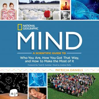 Mind: A Scientific Guide to Who You Are, How You Got That Way, and How to Make the Most of It details