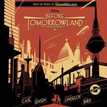 Before Tomorrowland, Damon Lindelof, Brad Bird, Jonathan Case, Jeff Jensen