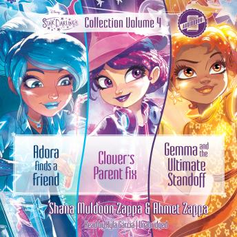 Star Darlings Collection: Volume 4: Adora Finds a Friend; Clover's Parent Fix; Gemma and the Ultimate Standoff, Shana Muldoon Zappa, Ahmet Zappa