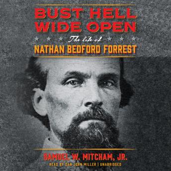 Bust Hell Wide Open: The Life of Nathan Bedford Forrest sample.