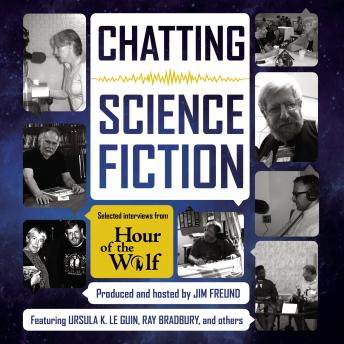 Chatting Science Fiction: Selected Interviews from Hour of the Wolf, Jim Freund