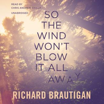 So the Wind Won't Blow It All Away, Richard Brautigan