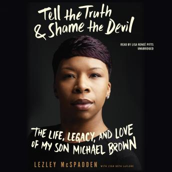 Tell the Truth & Shame the Devil: The Life, Legacy, and Love of My Son Michael Brown, Lezley McSpadden