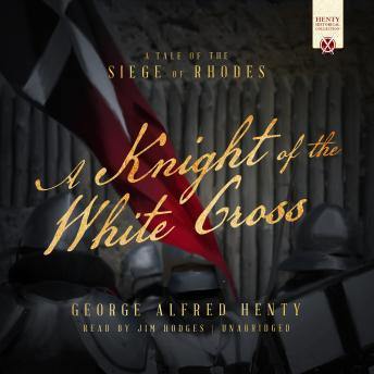 Knight of White Cross: A Tale of the Siege of Rhodes, George Alfred Henty