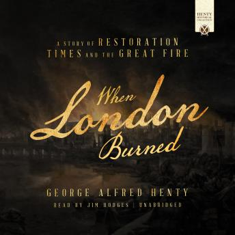 When London Burned: A Story of Restoration Times and the Great Fire