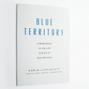 Blue Territory: A Meditation on the Life and Art of Joan Mitchell