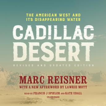Cadillac Desert, Revised and Updated Edition: The American West and Its Disappearing Water, Marc Reisner