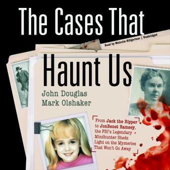 Download Cases That Haunt Us: From Jack the Ripper to JonBenet Ramsey, the FBI's Legendary Mindhunter Sheds Light on the Mysteries That Won't Go Away by Mark Olshaker, John Douglas