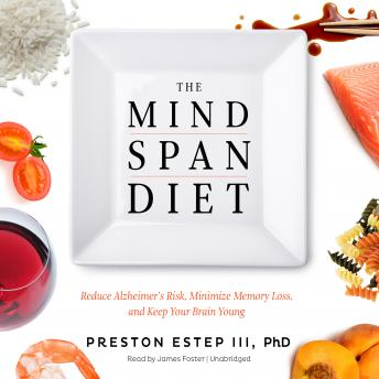 Mindspan Diet: Reduce Alzheimer's Risk, Minimize Memory Loss, and Keep Your Brain Young, Preston Estep III Phd