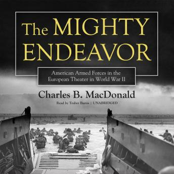 The Mighty Endeavor: American Armed Forces in the European Theater in World War II, Charles B. MacDonald
