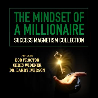 The Mindset of a Millionaire: Success Magnetism Collection