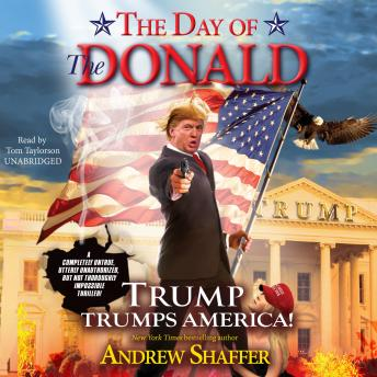 Day of the Donald: Trump Trumps America!, Andrew Shaffer