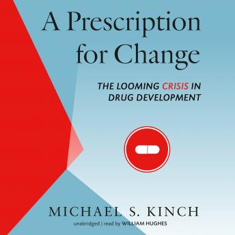 Prescription for Change: The Looming Crisis in Drug Development, Michael Kinch