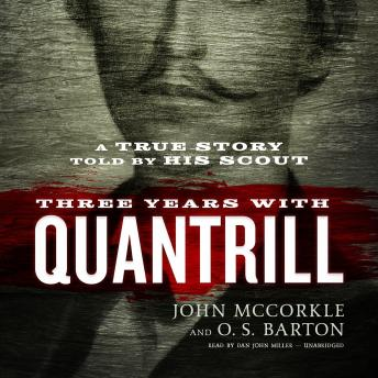 Three Years with Quantrill : A True Story Told by His Scout, O. S. Barton, John McCorkle