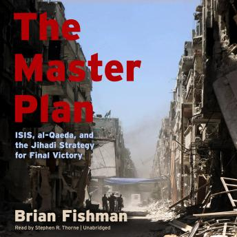 Download Master Plan: ISIS, al-Qaeda, and the Jihadi Strategy for Final Victory by Brian Fishman