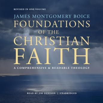Foundations of the Christian Faith, Revised in One Volume : A Comprehensive & Readable Theology