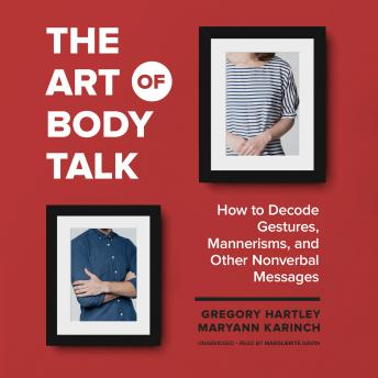 Art of Body Talk: How to Decode Gestures, Mannerisms, and Other Nonverbal Messages, Maryann Karinch, Gregory Hartley