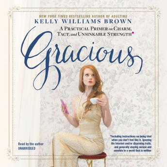 Gracious: A Practical Primer on Charm, Tact, and Unsinkable Strength, Kelly Williams Brown