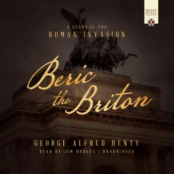 Beric the Briton: A Story of the Roman Invasion, George Alfred Henty