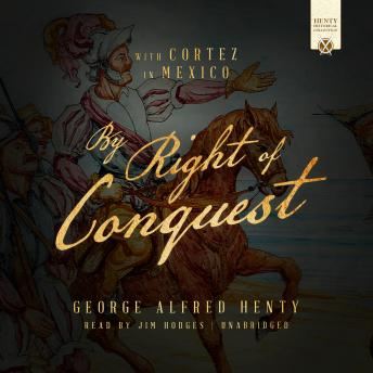 By Right of Conquest: With Cortez in Mexico