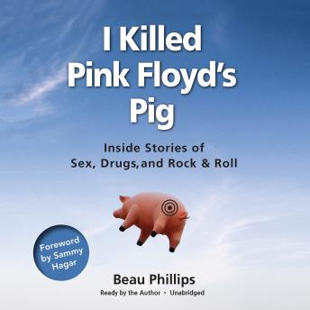 I Killed Pink Floyd's Pig: Inside Stories of Sex, Drugs, and Rock & Roll, Beau Phillips