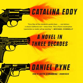 Catalina Eddy: A Novel in Three Decades, Daniel Pyne