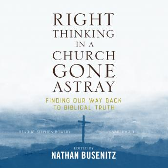 Right Thinking in a Church Gone Astray, Nathan Busenitz