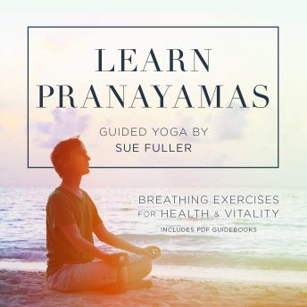 Learn Pranayamas: Breathing Exercises for Health and Vitality, Sue Fuller