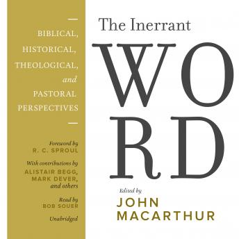 Inerrant Word: Biblical, Historical, Theological, and Pastoral Perspectives, John MacArthur