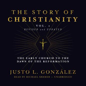 Story of Christianity, Vol. 1, Revised and Updated: The Early Church to the Reformation, Justo L. Gonzalez